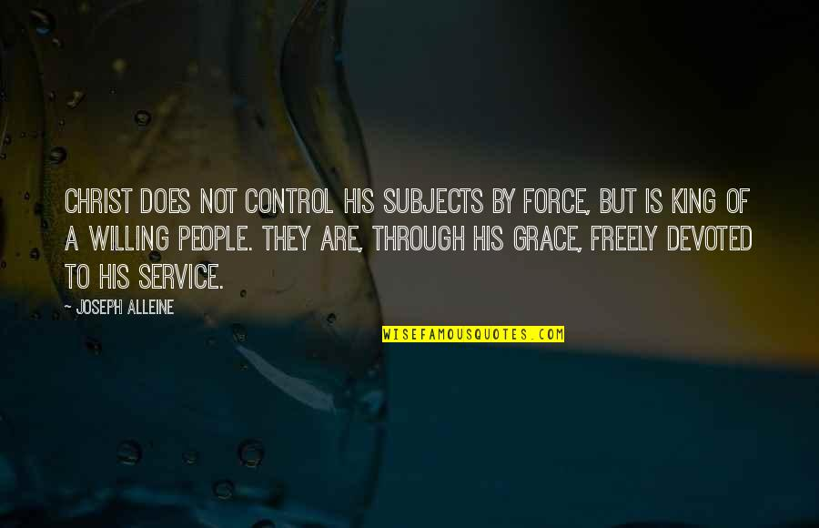 Overcoming Verbal Abuse Quotes By Joseph Alleine: Christ does not control his subjects by force,