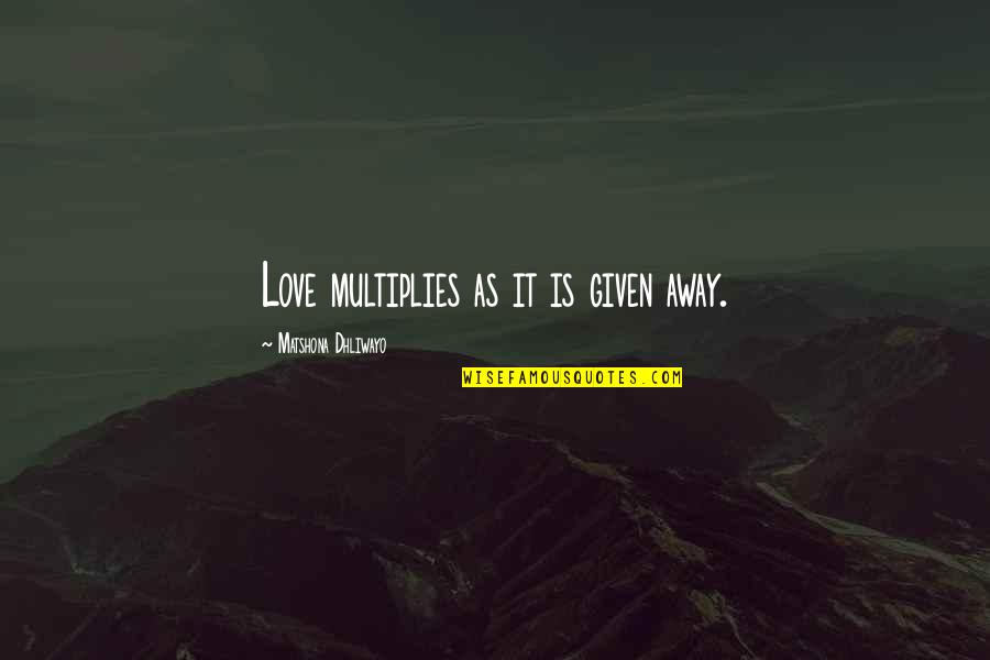 Overcommunicate Quotes By Matshona Dhliwayo: Love multiplies as it is given away.