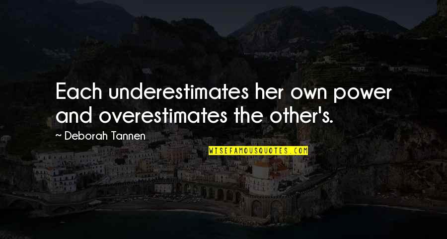 Overestimates Quotes By Deborah Tannen: Each underestimates her own power and overestimates the