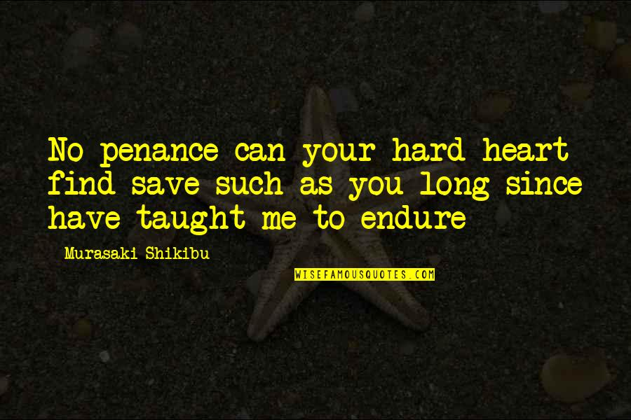 Overfed And Undernourished Quotes By Murasaki Shikibu: No penance can your hard heart find save