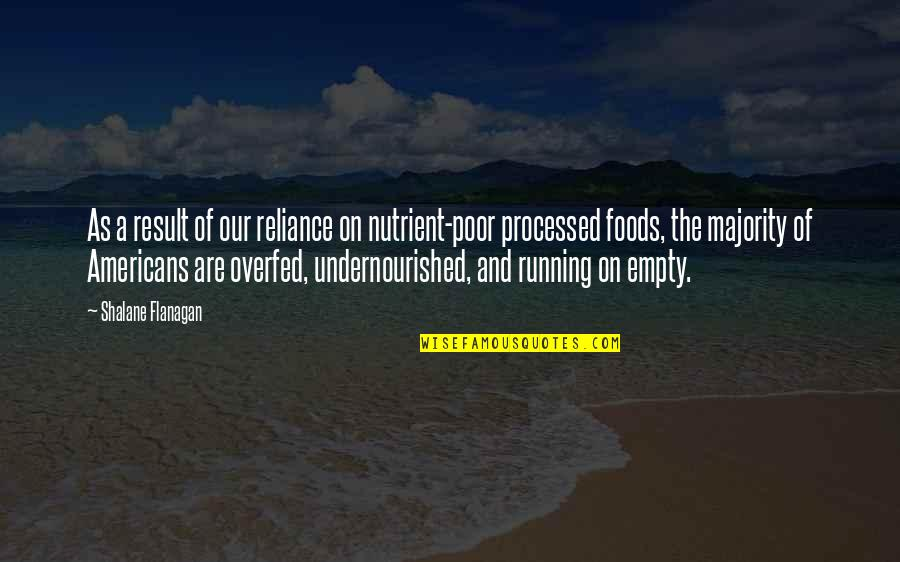 Overfed And Undernourished Quotes By Shalane Flanagan: As a result of our reliance on nutrient-poor