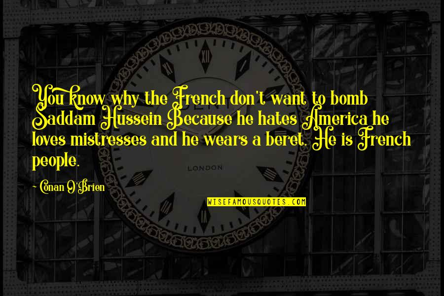 Overfunded Quotes By Conan O'Brien: You know why the French don't want to