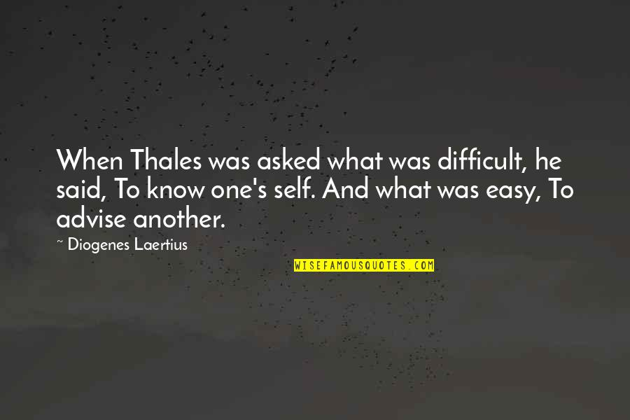 Overfunded Quotes By Diogenes Laertius: When Thales was asked what was difficult, he