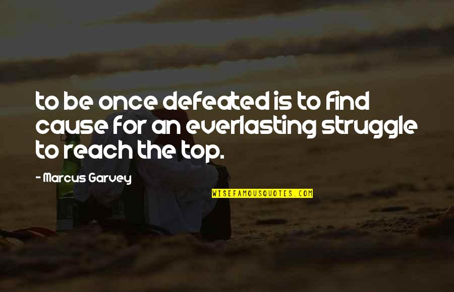 Overfunded Quotes By Marcus Garvey: to be once defeated is to find cause