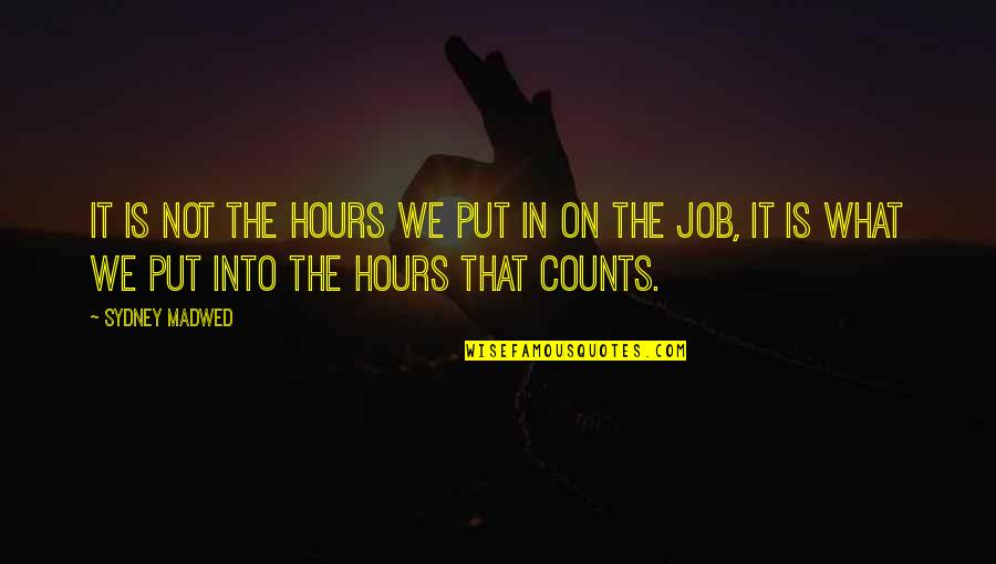 Overfunded Quotes By Sydney Madwed: It is not the hours we put in