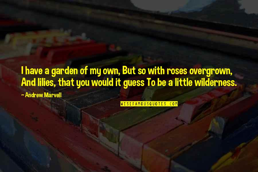 Overgrown Quotes By Andrew Marvell: I have a garden of my own, But