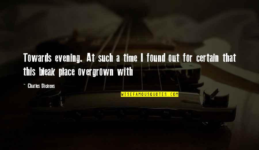 Overgrown Quotes By Charles Dickens: Towards evening. At such a time I found