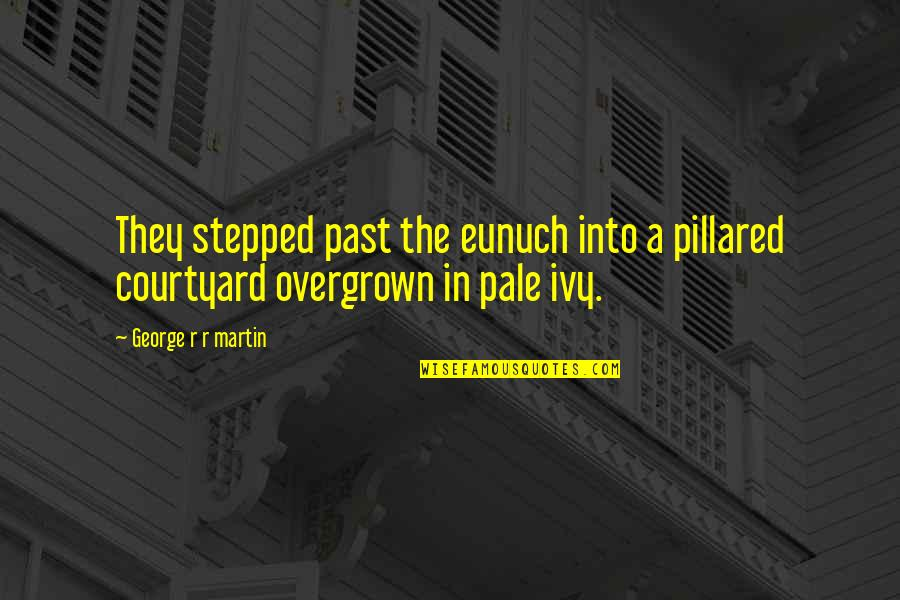 Overgrown Quotes By George R R Martin: They stepped past the eunuch into a pillared