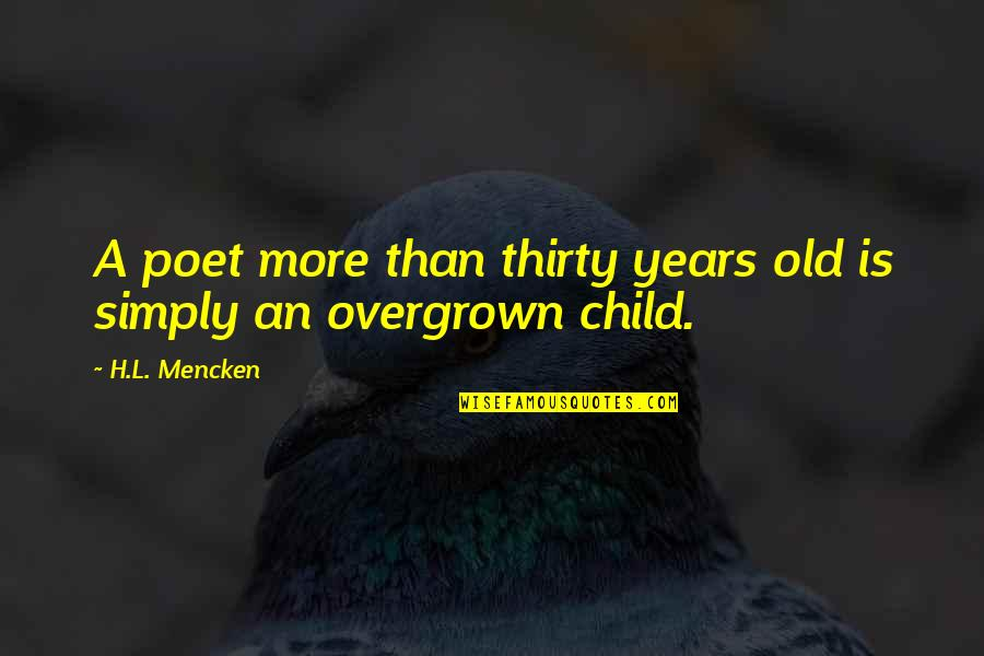 Overgrown Quotes By H.L. Mencken: A poet more than thirty years old is