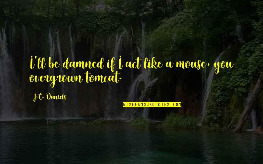 Overgrown Quotes By J.C. Daniels: I'll be damned if I act like a