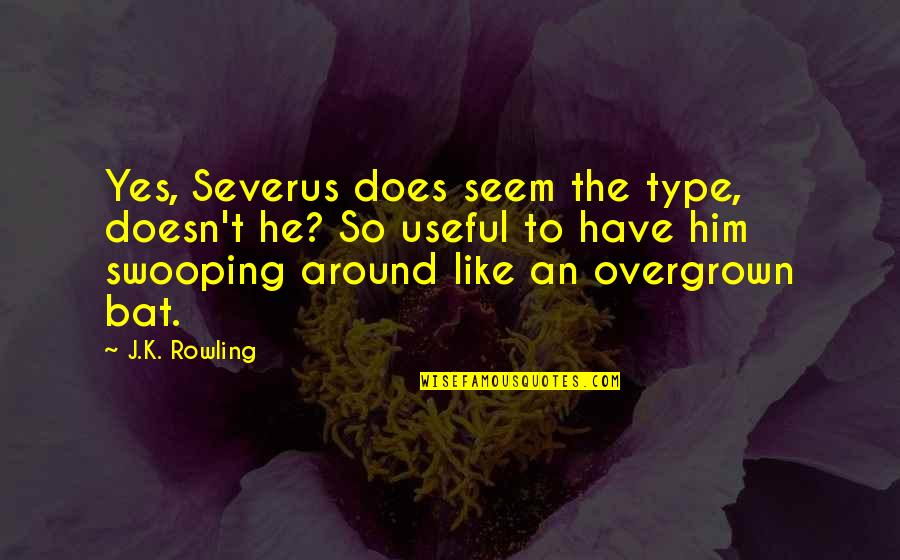 Overgrown Quotes By J.K. Rowling: Yes, Severus does seem the type, doesn't he?