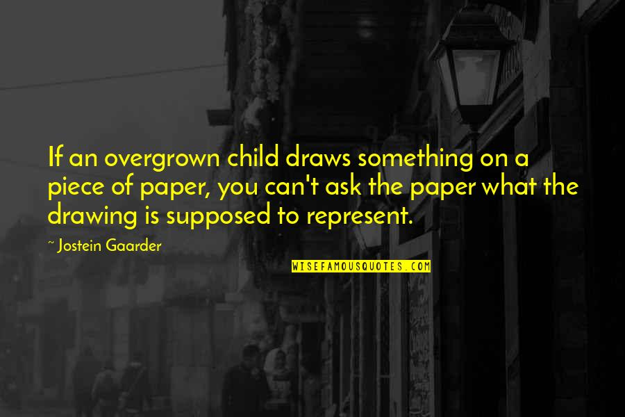 Overgrown Quotes By Jostein Gaarder: If an overgrown child draws something on a