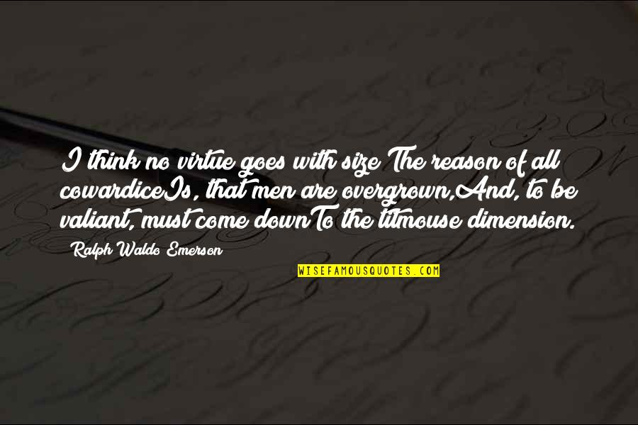 Overgrown Quotes By Ralph Waldo Emerson: I think no virtue goes with size;The reason