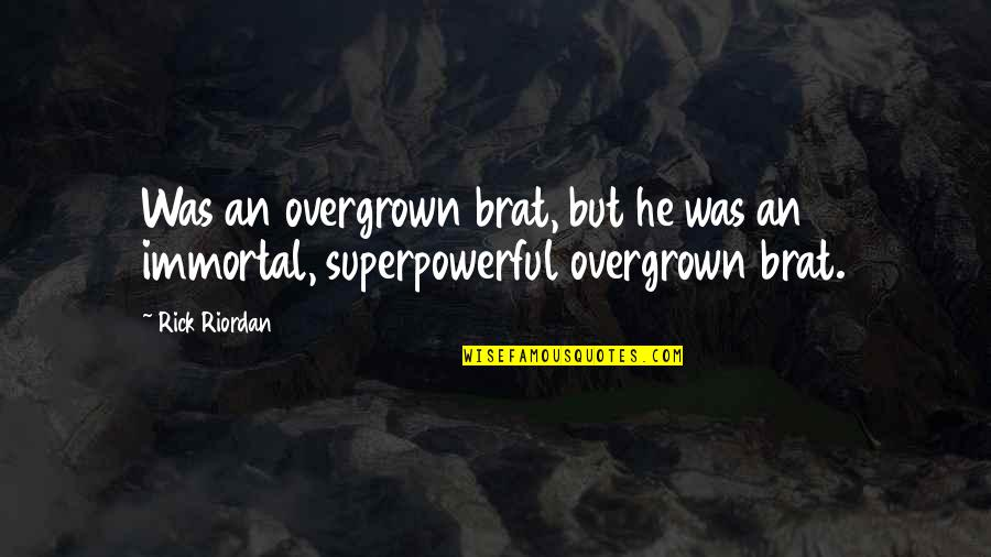 Overgrown Quotes By Rick Riordan: Was an overgrown brat, but he was an