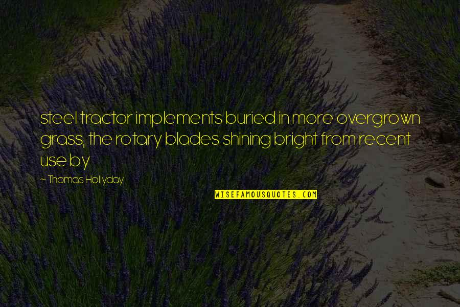 Overgrown Quotes By Thomas Hollyday: steel tractor implements buried in more overgrown grass,