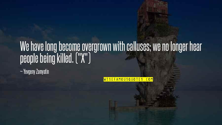 Overgrown Quotes By Yevgeny Zamyatin: We have long become overgrown with calluses; we