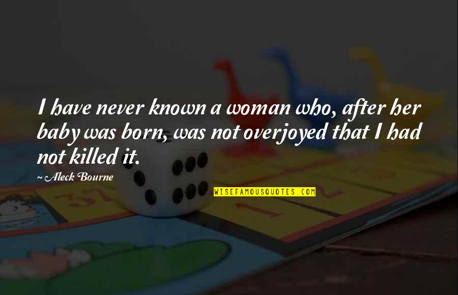 Overjoyed Quotes By Aleck Bourne: I have never known a woman who, after
