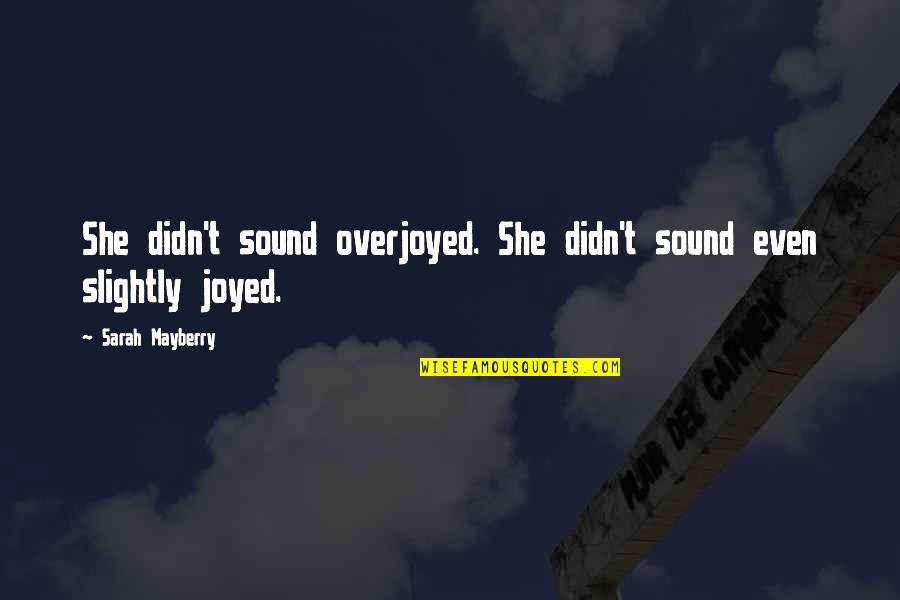 Overjoyed Quotes By Sarah Mayberry: She didn't sound overjoyed. She didn't sound even