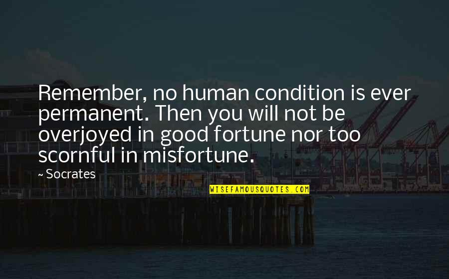 Overjoyed Quotes By Socrates: Remember, no human condition is ever permanent. Then