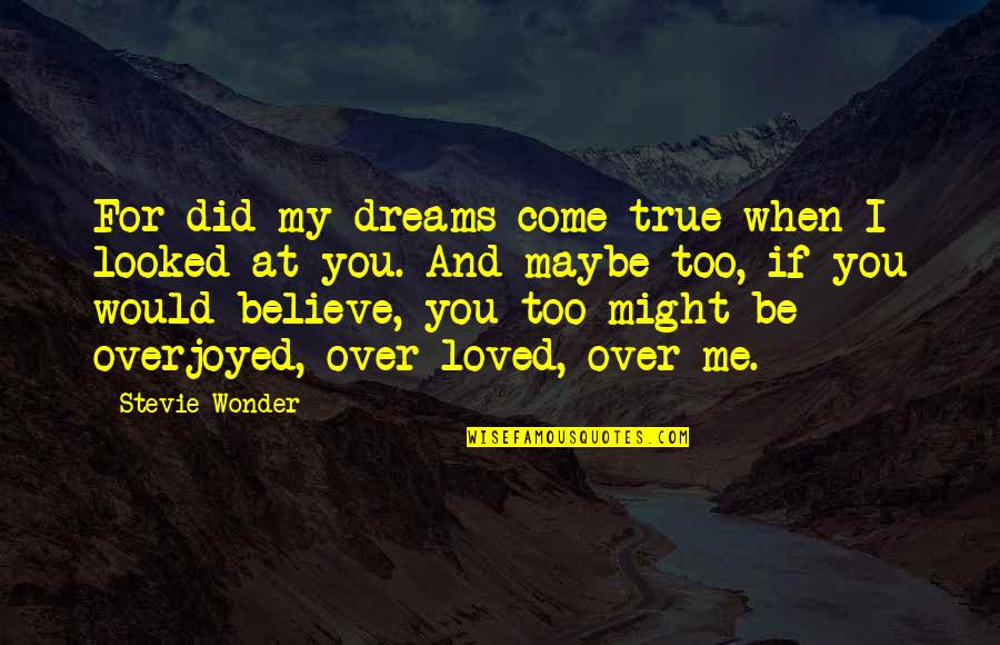 Overjoyed Quotes By Stevie Wonder: For did my dreams come true when I