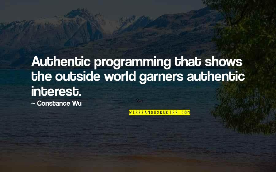 Overleveraged Quotes By Constance Wu: Authentic programming that shows the outside world garners
