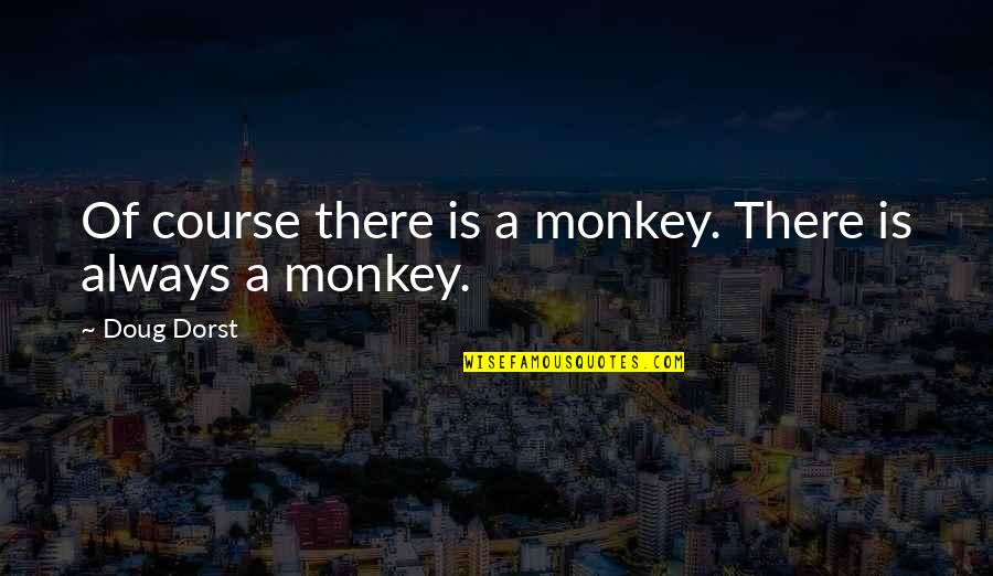Overleveraged Quotes By Doug Dorst: Of course there is a monkey. There is