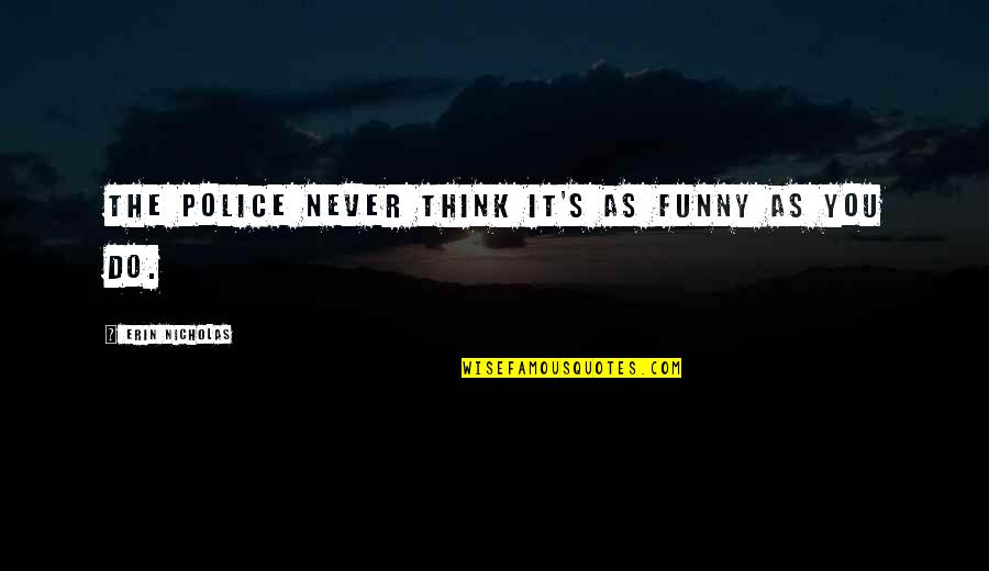 Overleveraged Quotes By Erin Nicholas: The police never think it's as funny as