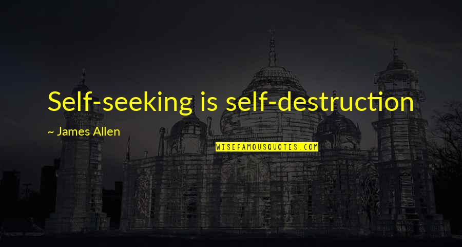 Overleveraged Quotes By James Allen: Self-seeking is self-destruction