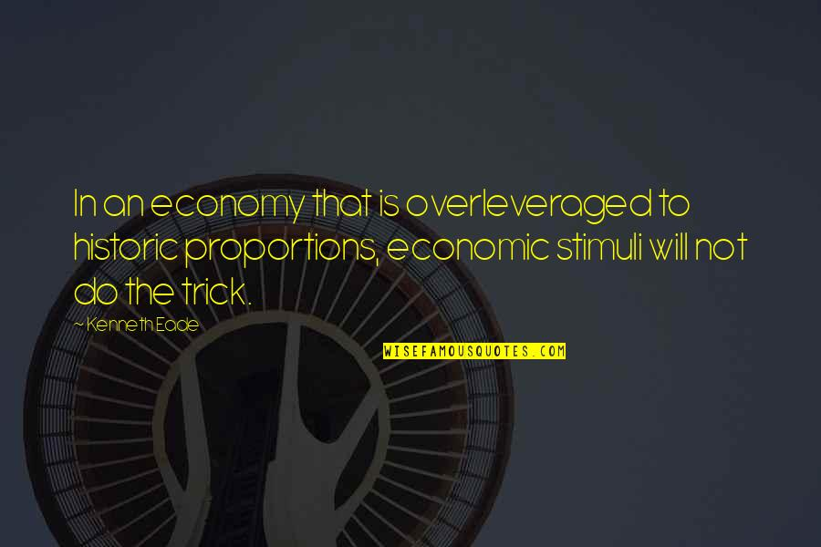 Overleveraged Quotes By Kenneth Eade: In an economy that is overleveraged to historic