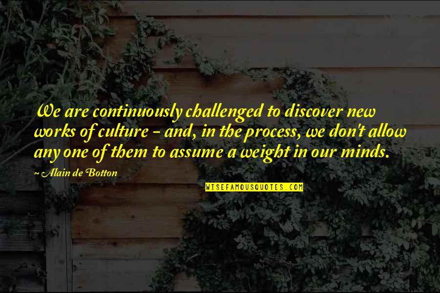Overload Quotes By Alain De Botton: We are continuously challenged to discover new works