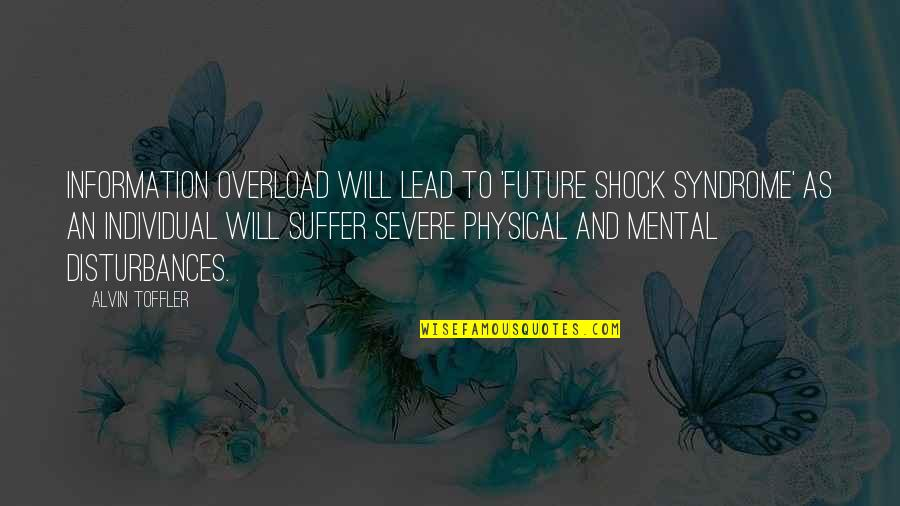 Overload Quotes By Alvin Toffler: Information overload will lead to 'future shock syndrome'