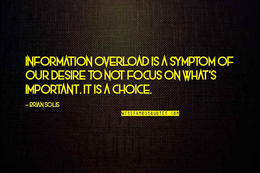 Overload Quotes By Brian Solis: Information overload is a symptom of our desire