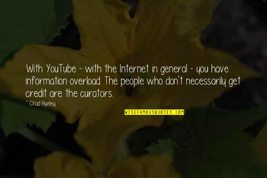 Overload Quotes By Chad Hurley: With YouTube - with the Internet in general