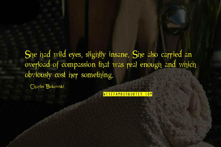 Overload Quotes By Charles Bukowski: She had wild eyes, slightly insane. She also