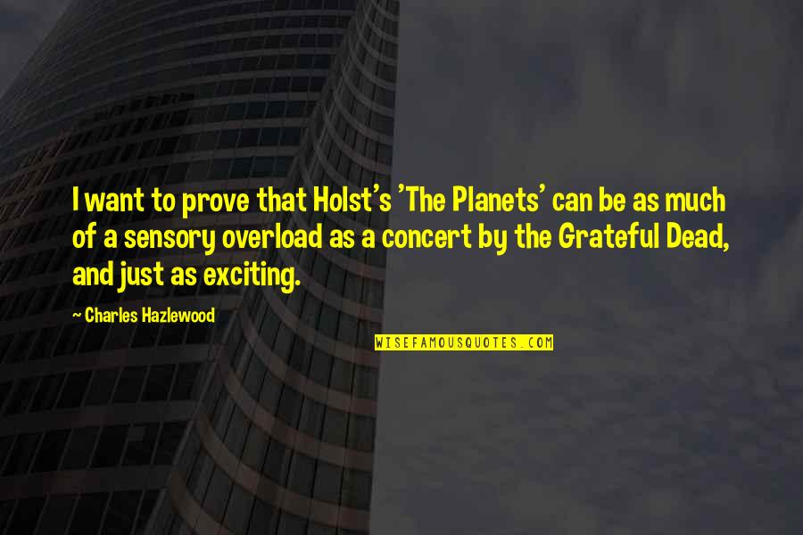 Overload Quotes By Charles Hazlewood: I want to prove that Holst's 'The Planets'