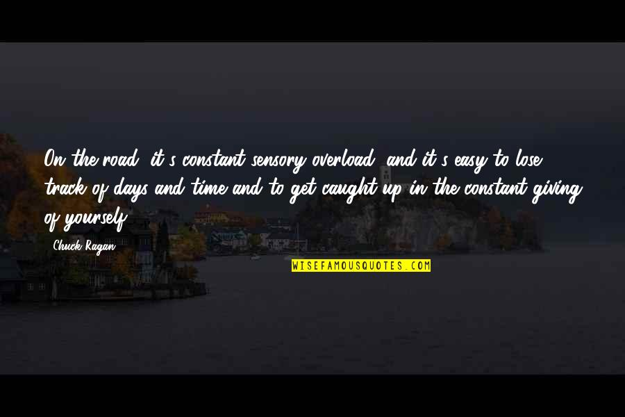 Overload Quotes By Chuck Ragan: On the road, it's constant sensory overload, and