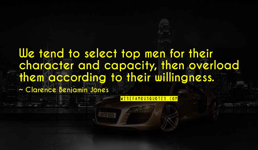 Overload Quotes By Clarence Benjamin Jones: We tend to select top men for their
