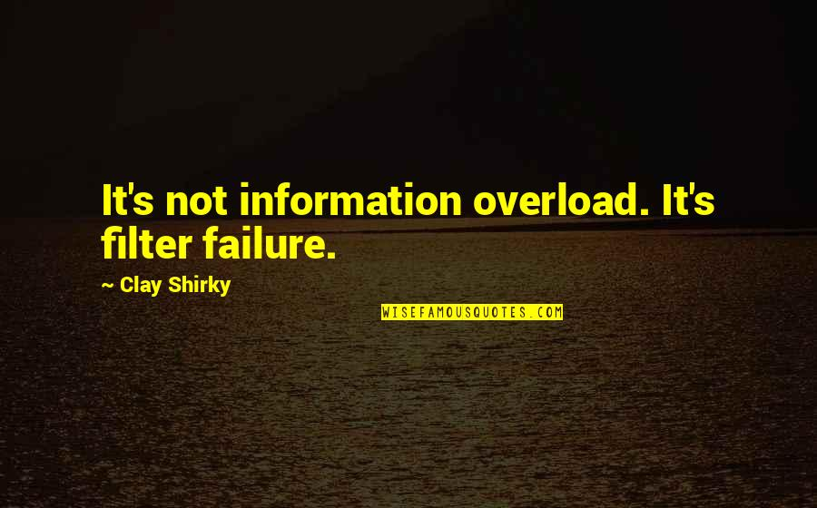 Overload Quotes By Clay Shirky: It's not information overload. It's filter failure.