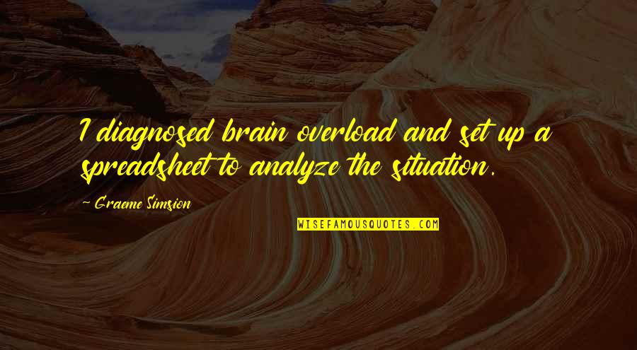 Overload Quotes By Graeme Simsion: I diagnosed brain overload and set up a