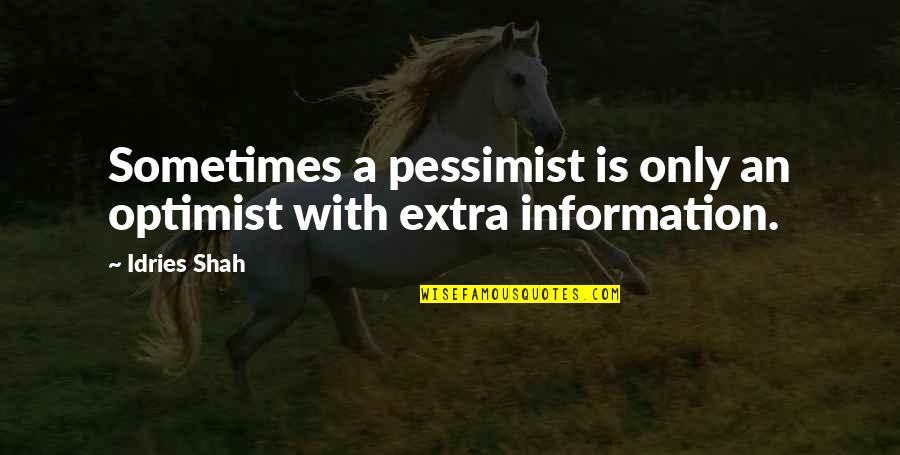 Overload Quotes By Idries Shah: Sometimes a pessimist is only an optimist with