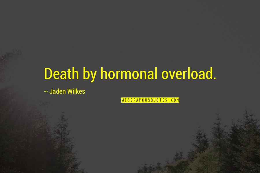 Overload Quotes By Jaden Wilkes: Death by hormonal overload.