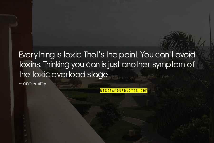 Overload Quotes By Jane Smiley: Everything is toxic. That's the point. You can't