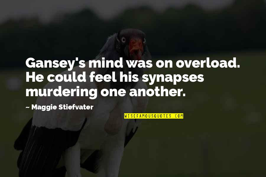 Overload Quotes By Maggie Stiefvater: Gansey's mind was on overload. He could feel