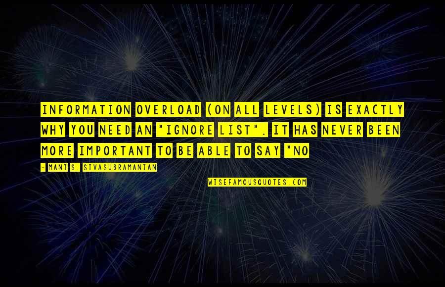 Overload Quotes By Mani S. Sivasubramanian: Information overload (on all levels) is exactly WHY