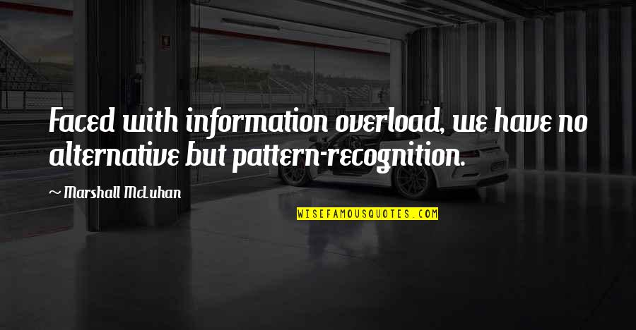 Overload Quotes By Marshall McLuhan: Faced with information overload, we have no alternative