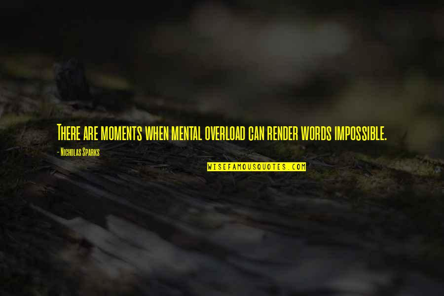 Overload Quotes By Nicholas Sparks: There are moments when mental overload can render