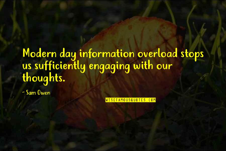 Overload Quotes By Sam Owen: Modern day information overload stops us sufficiently engaging