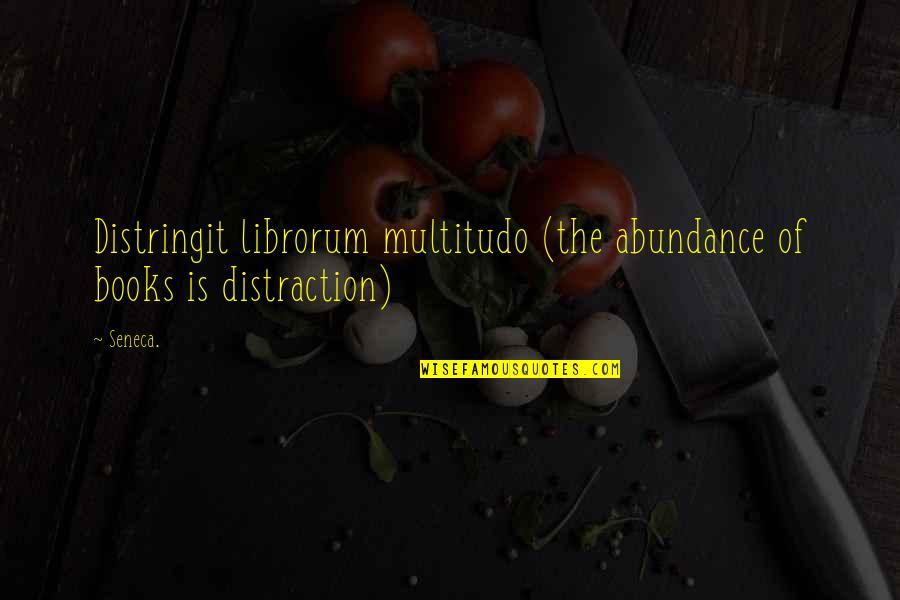Overload Quotes By Seneca.: Distringit librorum multitudo (the abundance of books is