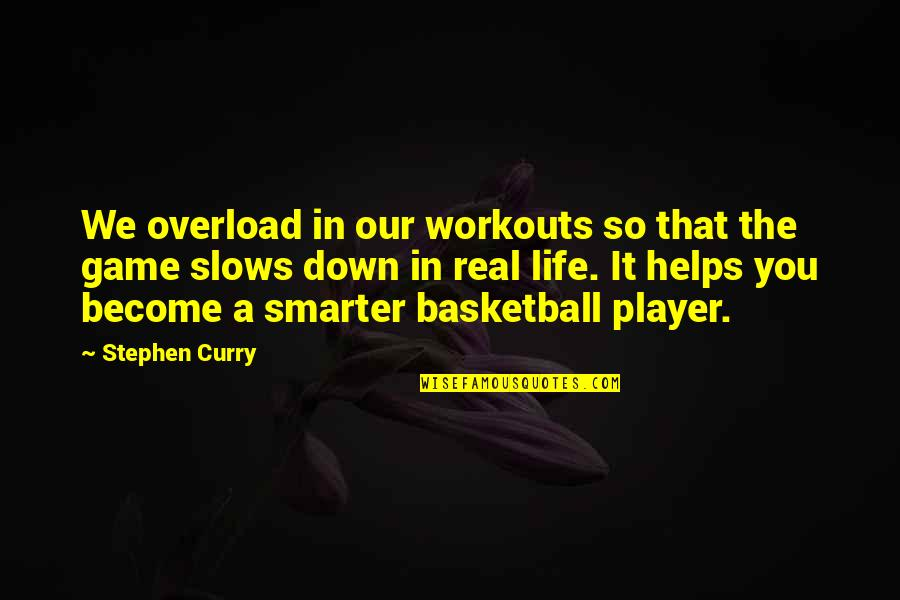 Overload Quotes By Stephen Curry: We overload in our workouts so that the
