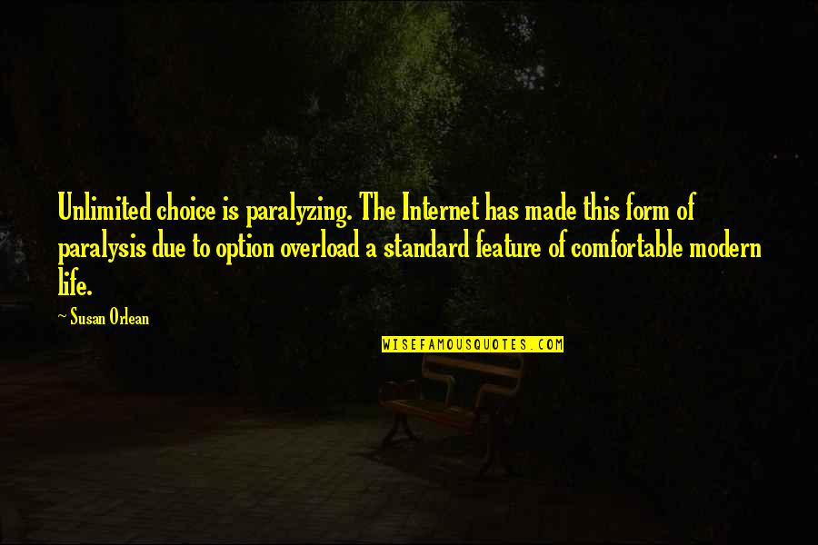 Overload Quotes By Susan Orlean: Unlimited choice is paralyzing. The Internet has made